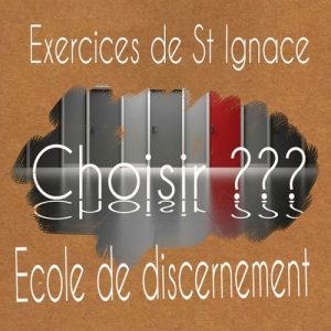 Les Exercices de St Ignace sont une école de discernement.